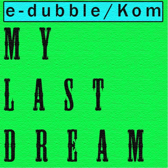 e-dubble-my-last-dream ft KOM