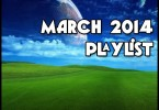 march 2014 playlist