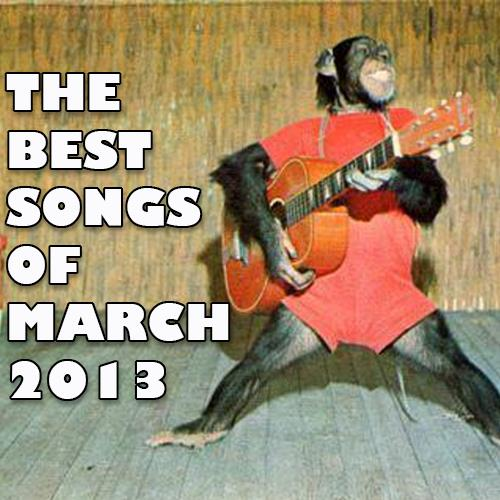 best songs of march 2013